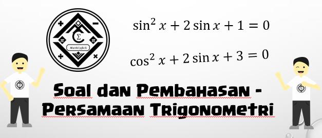 Soal Dan Pembahasan Persamaan Trigonometri Mathcyber1997