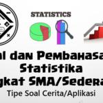 Soal dan Pembahasan – Aplikasi (Soal Cerita) Statistika