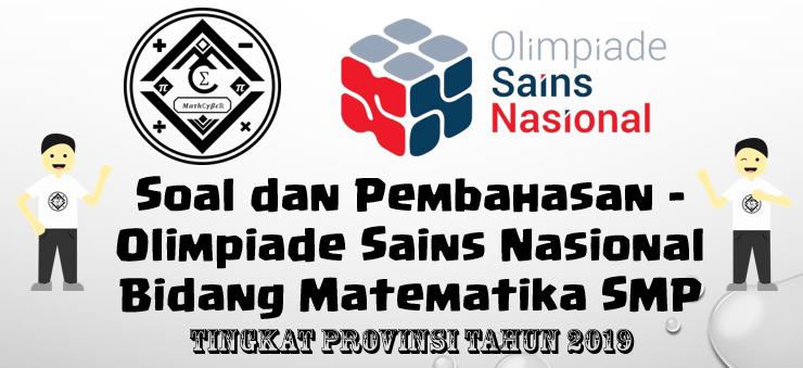 Soal Dan Pembahasan Olimpiade Sains Nasional Bidang Matematika Smp Tingkat Provinsi Tahun 2019 Mathcyber1997