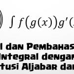 Soal dan Pembahasan – Integral dengan Metode Substitusi Aljabar dan Trigonometri