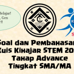 Soal dan Pembahasan – Kuis Kihajar STEM 2020 Tahap Advance Tingkat SMA/MA