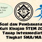 Soal dan Pembahasan – Kuis Kihajar STEM 2020 Tahap Intermediate Tingkat SMA/MA