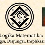 Logika Matematika: Ingkaran, Konjungsi, Disjungsi, Implikasi, dan Biimplikasi