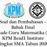 Soal dan Pembahasan – Babak Final Olimpiade Guru Matematika (OGM) KPM Read1 Institute Tingkat SMA/Sederajat Tahun 2020