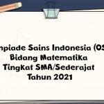 Soal Olimpiade Sains Indonesia (OSI) POSI Bidang Matematika Tingkat SMA/Sederajat Tahun 2021
