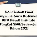 Soal Babak Final Olimpiade Guru Matematika (OGM) KPM Read1 Institute Tingkat SMA/Sederajat Tahun 2021