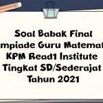 Soal Babak Final Olimpiade Guru Matematika (OGM) KPM Read1 Institute Tingkat SD/Sederajat Tahun 2021